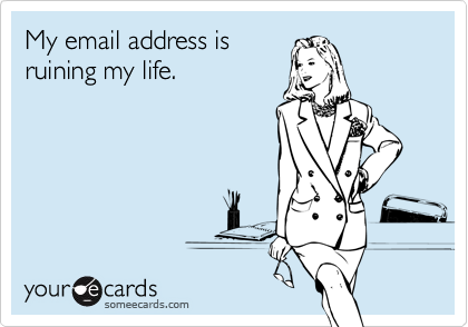 My email address is ruining my life